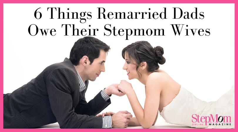 6 Things Remarried Dads Owe Their Stepmom Wives